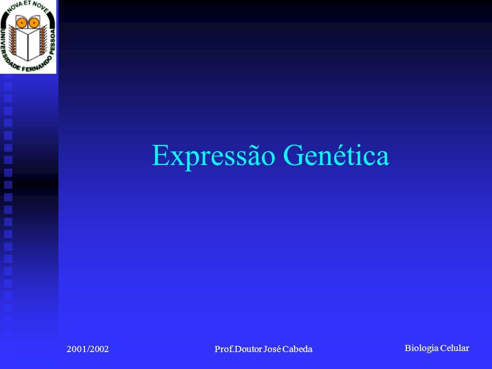 Biologia Celular 2001/2002Prof.Doutor José Cabeda Expressão Genética