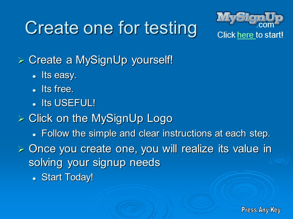 .com Click here to start!here Create one for testing Create a MySignUp yourself! Create a MySignUp yourself! Its easy. Its easy. Its free. Its free. I