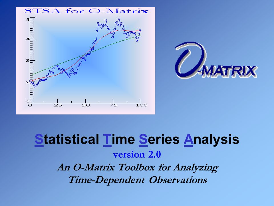 Statistical Time Series Analysis version 2.0 An O-Matrix Toolbox for Analyzing Time-Dependent Observations
