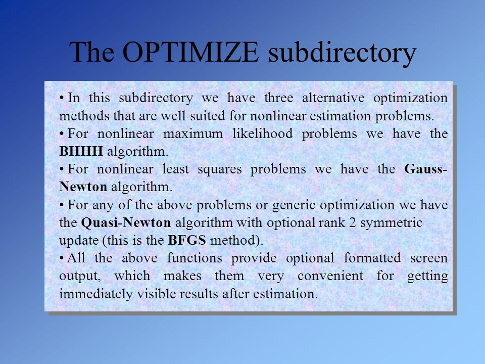 The OPTIMIZE subdirectory In this subdirectory we have three alternative optimization methods that are well suited for nonlinear estimation problems.