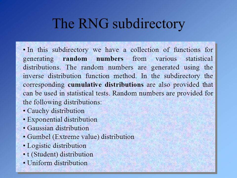 The RNG subdirectory In this subdirectory we have a collection of functions for generating random numbers from various statistical distributions. The