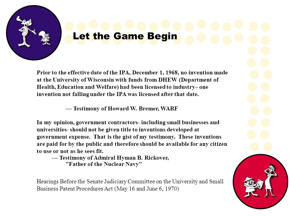 Let the Game Begin Prior to the effective date of the IPA, December 1, 1968, no invention made at the University of Wisconsin with funds from DHEW (De