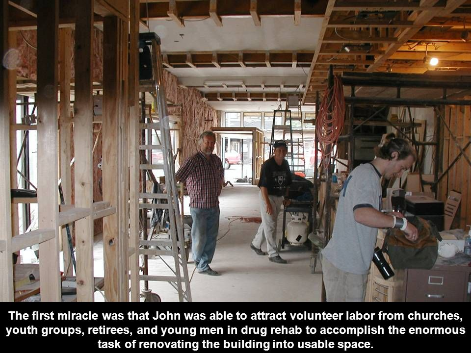 The first miracle was that John was able to attract volunteer labor from churches, youth groups, retirees, and young men in drug rehab to accomplish t