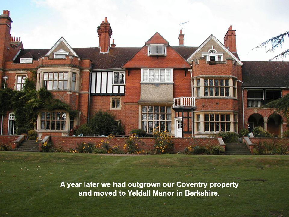 A year later we had outgrown our Coventry property and moved to Yeldall Manor in Berkshire.