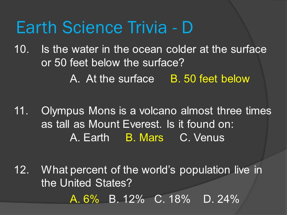 Earth Science Trivia - D 10. Is the water in the ocean colder at the surface or 50 feet below the surface? A. At the surface B. 50 feet below 11. Olym