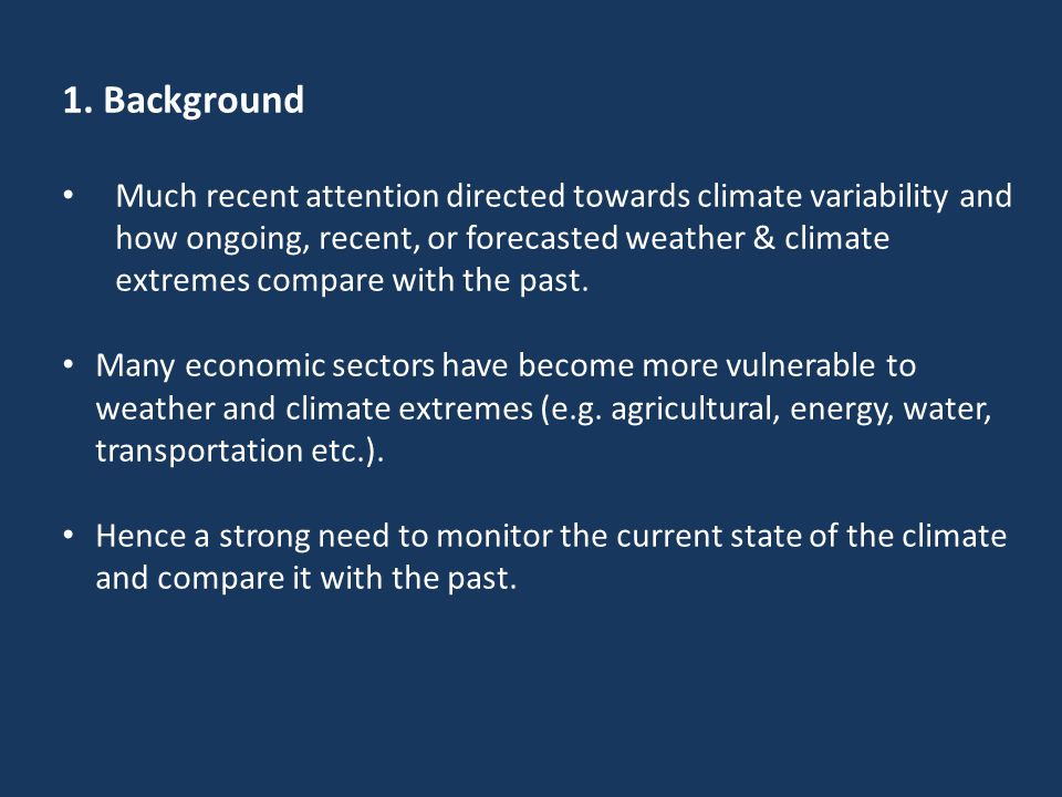 1. Background Much recent attention directed towards climate variability and how ongoing, recent, or forecasted weather & climate extremes compare wit