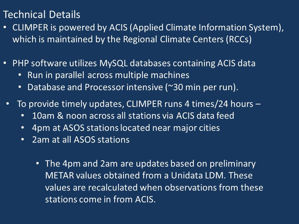 Technical Details CLIMPER is powered by ACIS (Applied Climate Information System), which is maintained by the Regional Climate Centers (RCCs) PHP soft