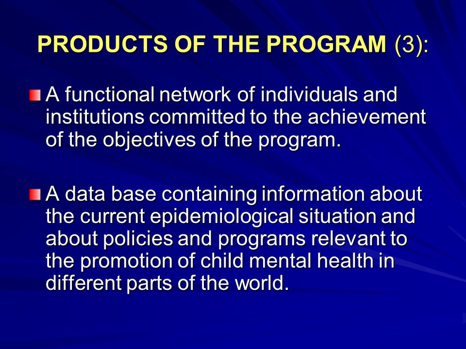 PRODUCTS OF THE PROGRAM (3): A functional network of individuals and institutions committed to the achievement of the objectives of the program. A dat