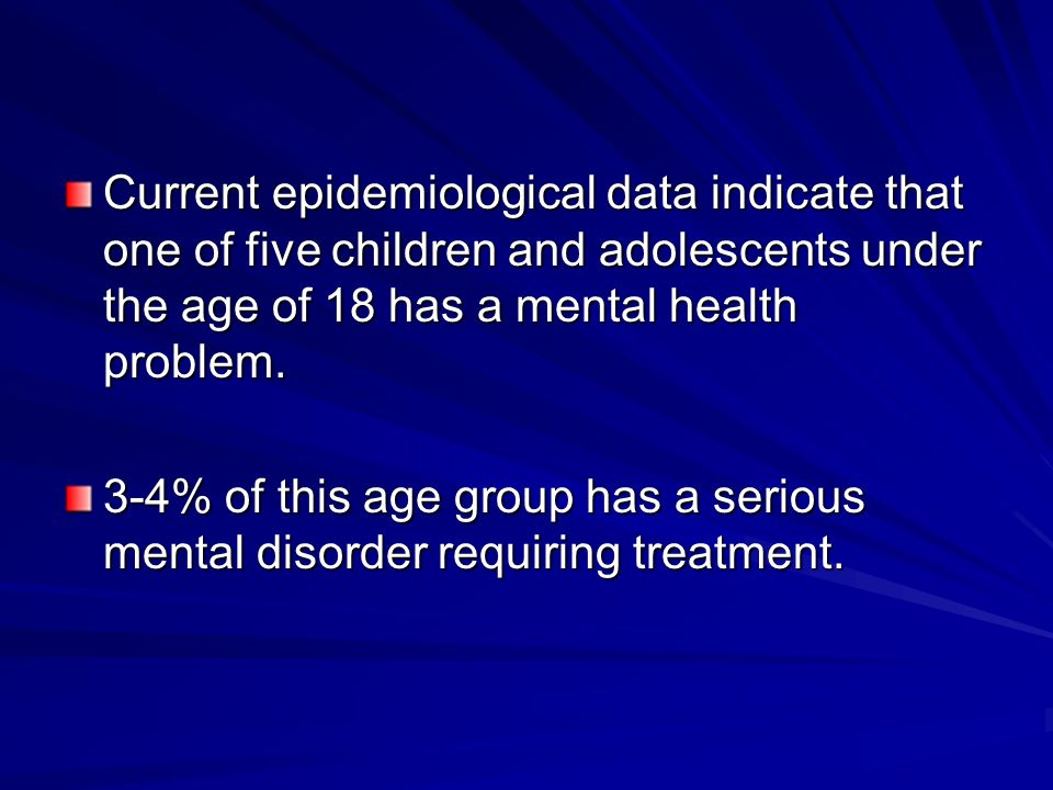 Current epidemiological data indicate that one of five children and adolescents under the age of 18 has a mental health problem. 3-4% of this age grou