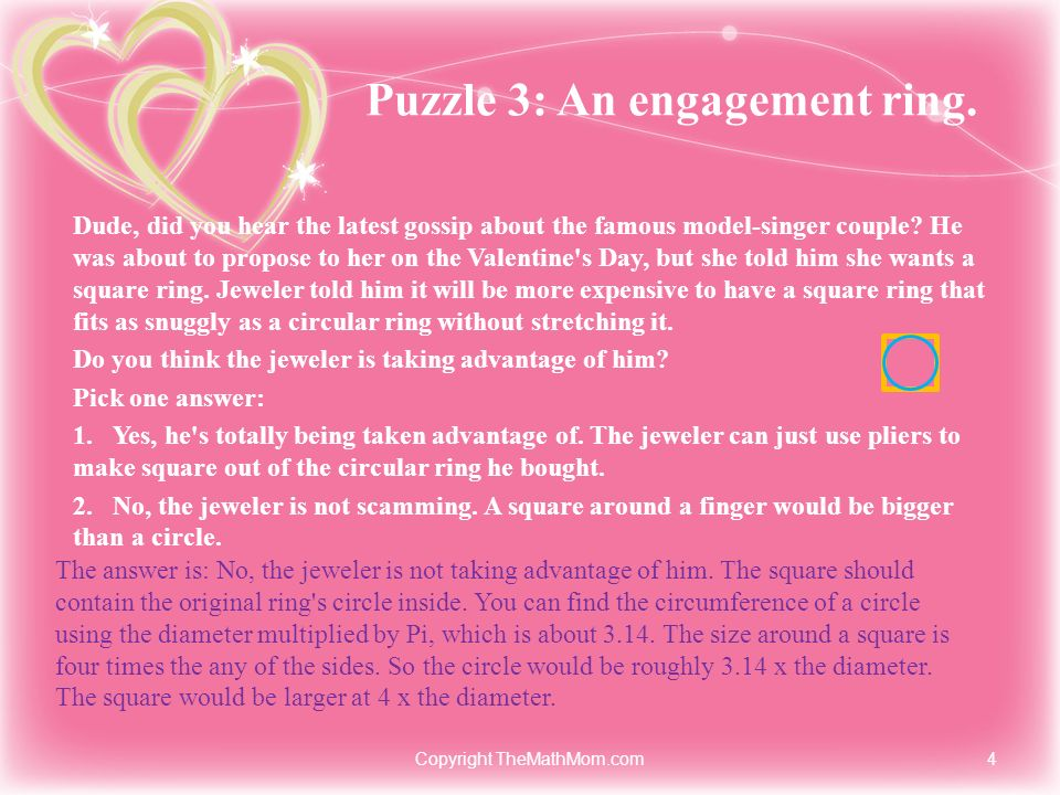 Puzzle 3: An engagement ring. Dude, did you hear the latest gossip about the famous model-singer couple? He was about to propose to her on the Valenti