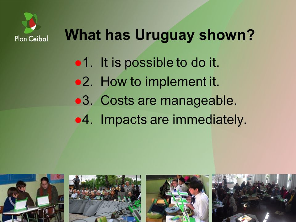 1. It is possible to do it. 2. How to implement it. 3. Costs are manageable. 4. Impacts are immediately. What has Uruguay shown?