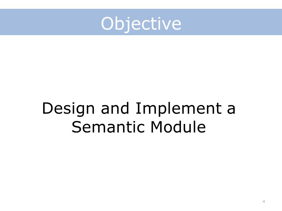 Objective 4 Design and Implement a Semantic Module