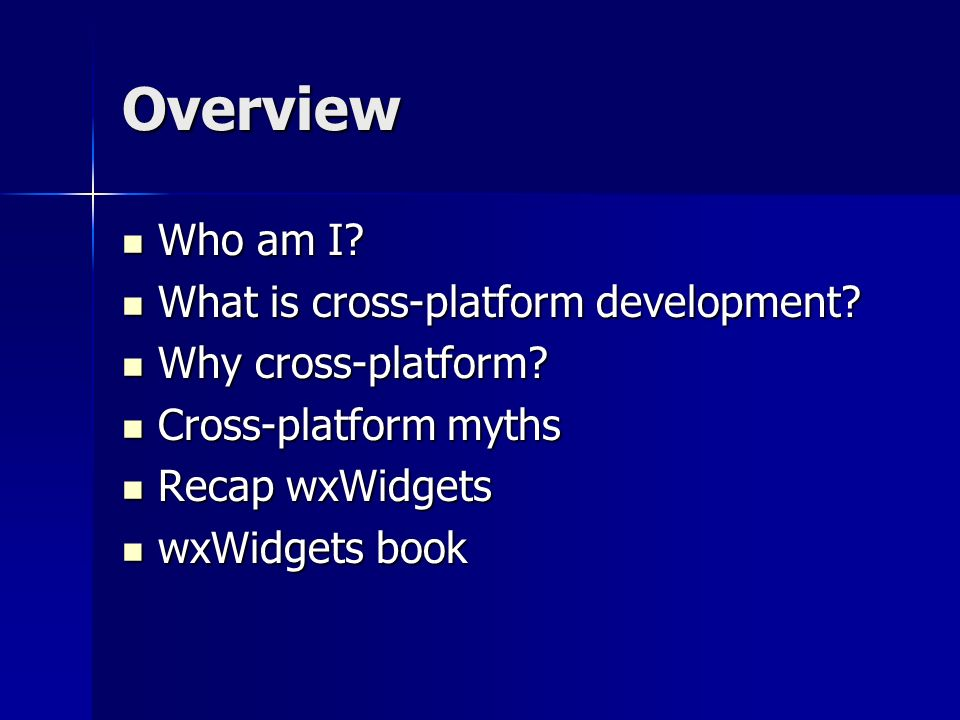Overview Who am I? Who am I? What is cross-platform development? What is cross-platform development? Why cross-platform? Why cross-platform? Cross-pla