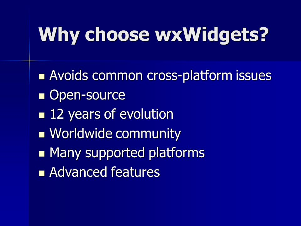 Why choose wxWidgets? Avoids common cross-platform issues Avoids common cross-platform issues Open-source Open-source 12 years of evolution 12 years o