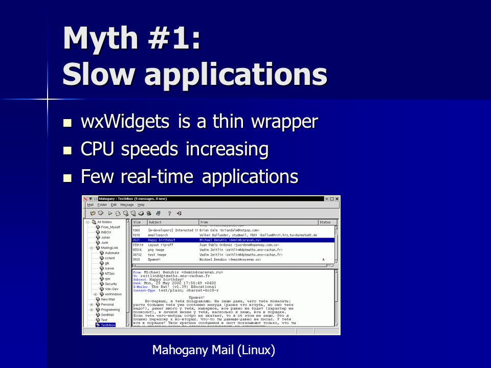 Myth #1: Slow applications wxWidgets is a thin wrapper wxWidgets is a thin wrapper CPU speeds increasing CPU speeds increasing Few real-time applicati
