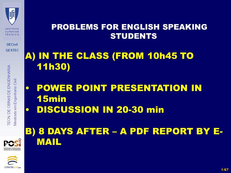 DECivil GESTEC 1/67 TECN. DE OBRAS DE ENGENHARIA Mestrado em Engenharia Civil PROBLEMS FOR ENGLISH SPEAKING STUDENTS A) IN THE CLASS (FROM 10h45 TO 11