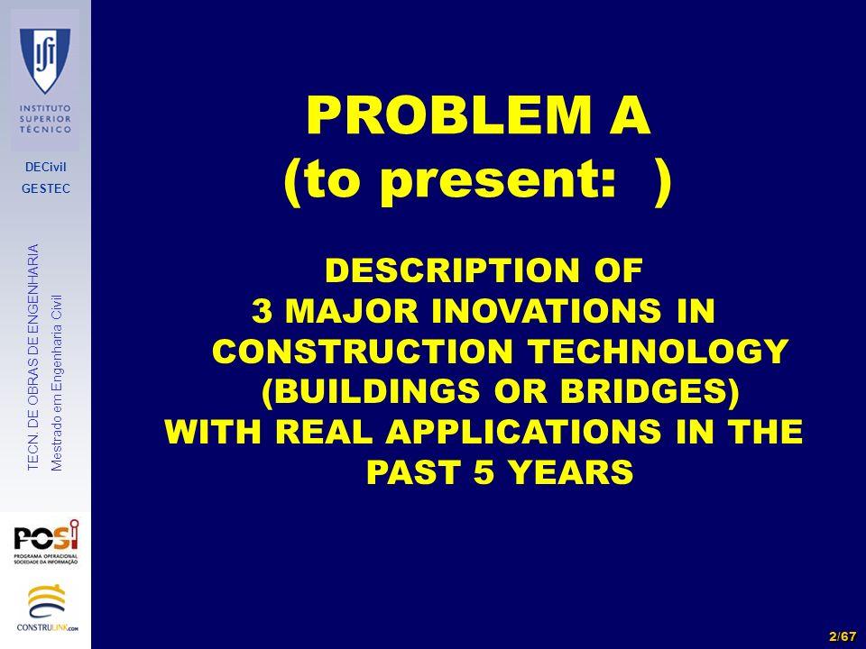 DECivil GESTEC 2/67 TECN. DE OBRAS DE ENGENHARIA Mestrado em Engenharia Civil PROBLEM A (to present: ) DESCRIPTION OF 3 MAJOR INOVATIONS IN CONSTRUCTI