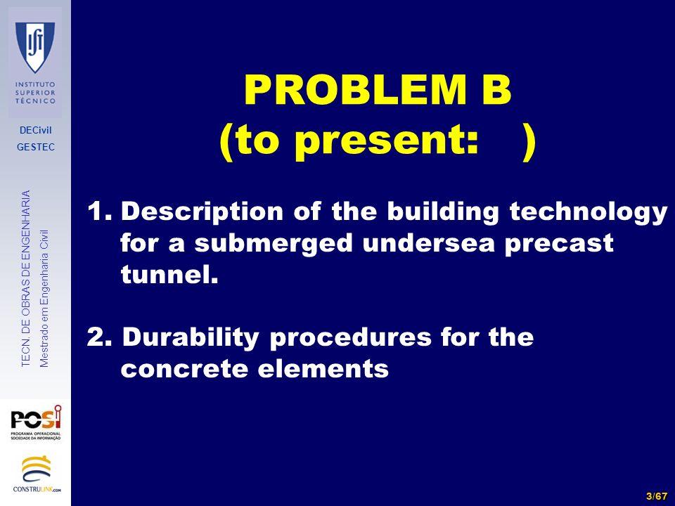 DECivil GESTEC 3/67 TECN. DE OBRAS DE ENGENHARIA Mestrado em Engenharia Civil PROBLEM B (to present: ) 1.Description of the building technology for a
