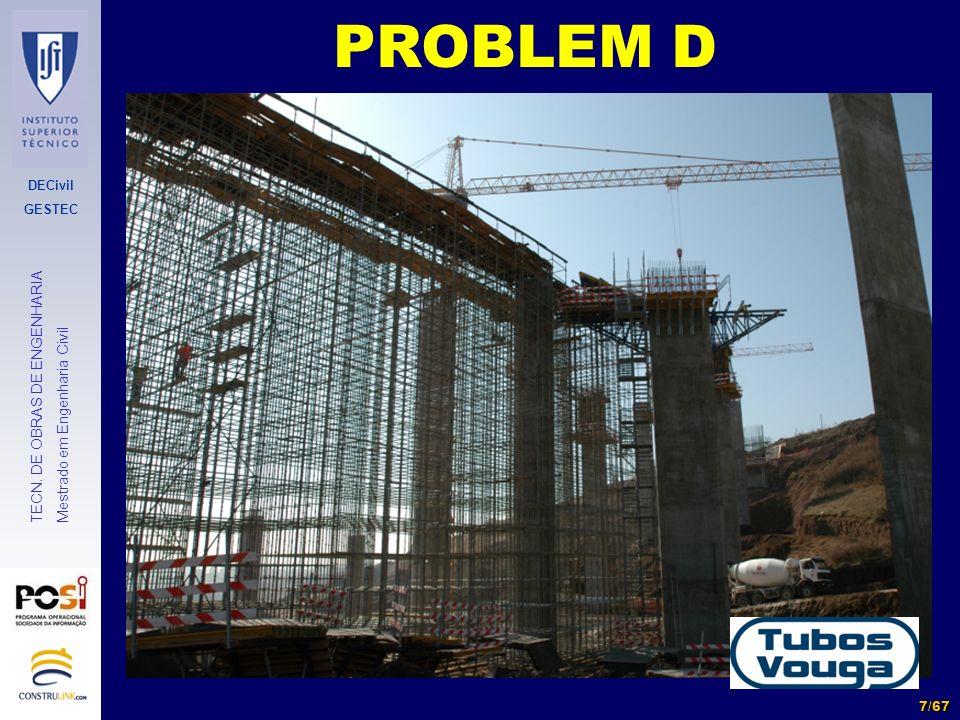 DECivil GESTEC 7/67 TECN. DE OBRAS DE ENGENHARIA Mestrado em Engenharia Civil PROBLEM D