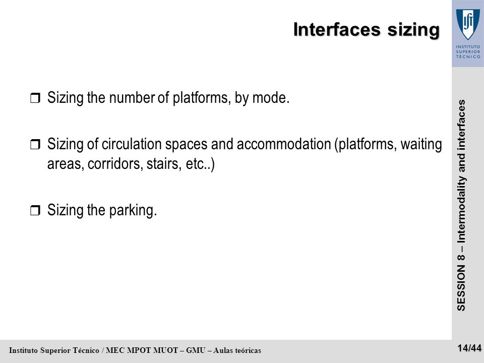 SESSION 8 – Intermodality and interfaces 14/44 Instituto Superior Técnico / MEC MPOT MUOT – GMU – Aulas teóricas Interfaces sizing r Sizing the number of platforms, by mode.