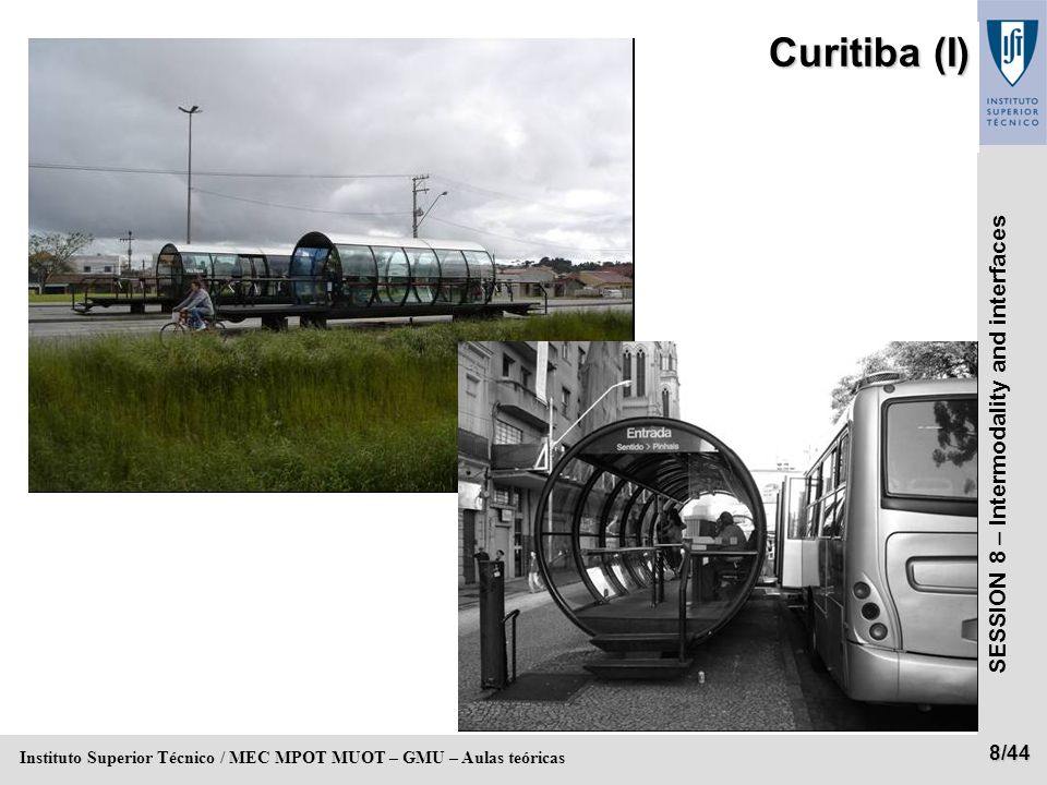 SESSION 8 – Intermodality and interfaces 9/44 Instituto Superior Técnico / MEC MPOT MUOT – GMU – Aulas teóricas Curitiba (II)