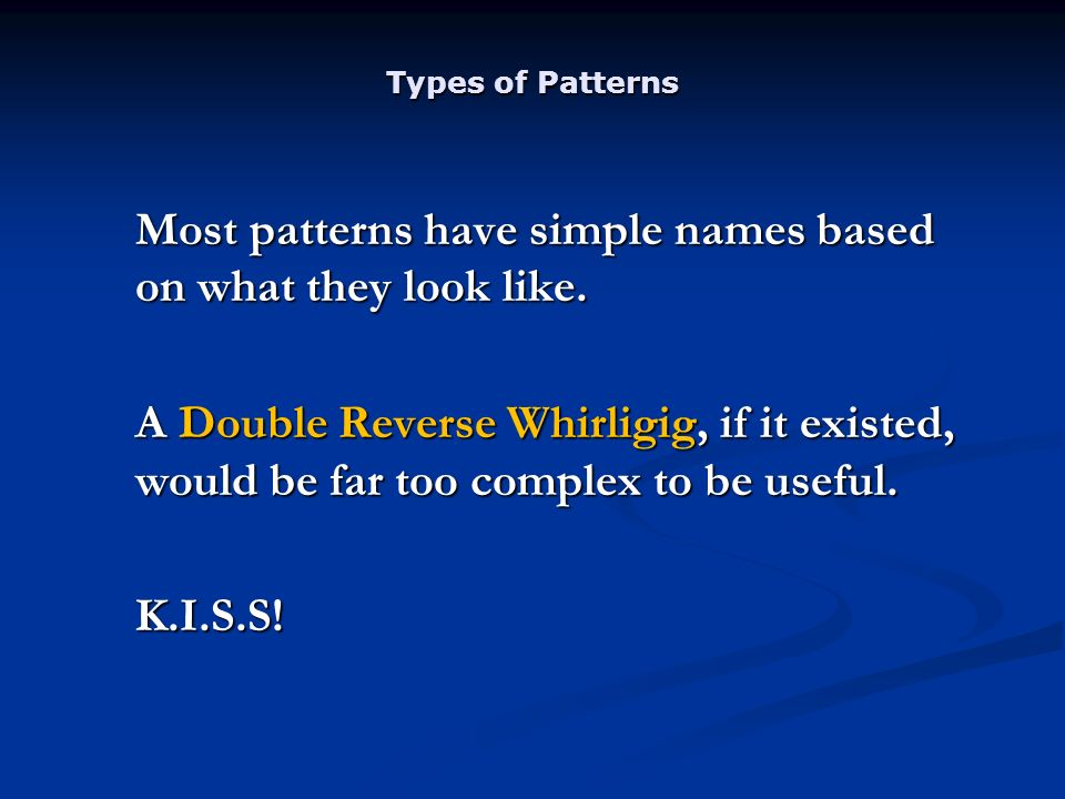 Types of Patterns Most patterns have simple names based on what they look like.