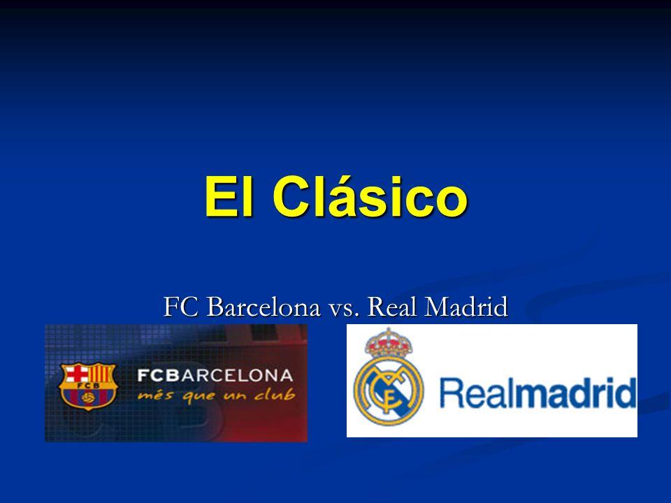 El Clásico FC Barcelona vs. Real Madrid