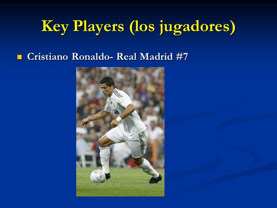 Key Players (los jugadores) Cristiano Ronaldo- Real Madrid #7 Cristiano Ronaldo- Real Madrid #7