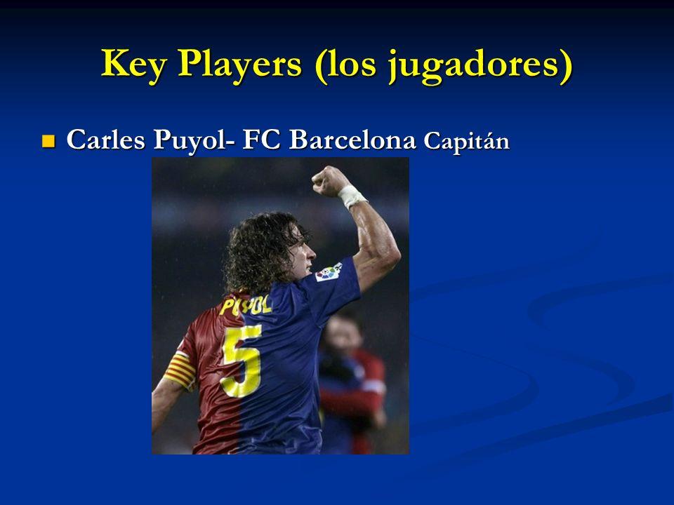 Key Players (los jugadores) Carles Puyol- FC Barcelona Capitán Carles Puyol- FC Barcelona Capitán