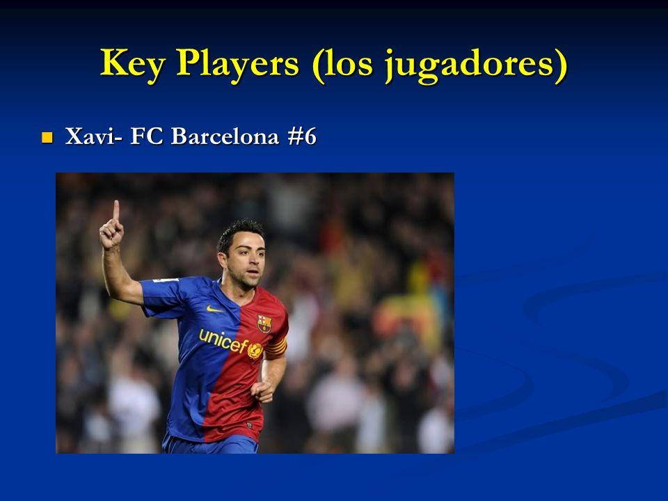 Key Players (los jugadores) Xavi- FC Barcelona #6 Xavi- FC Barcelona #6