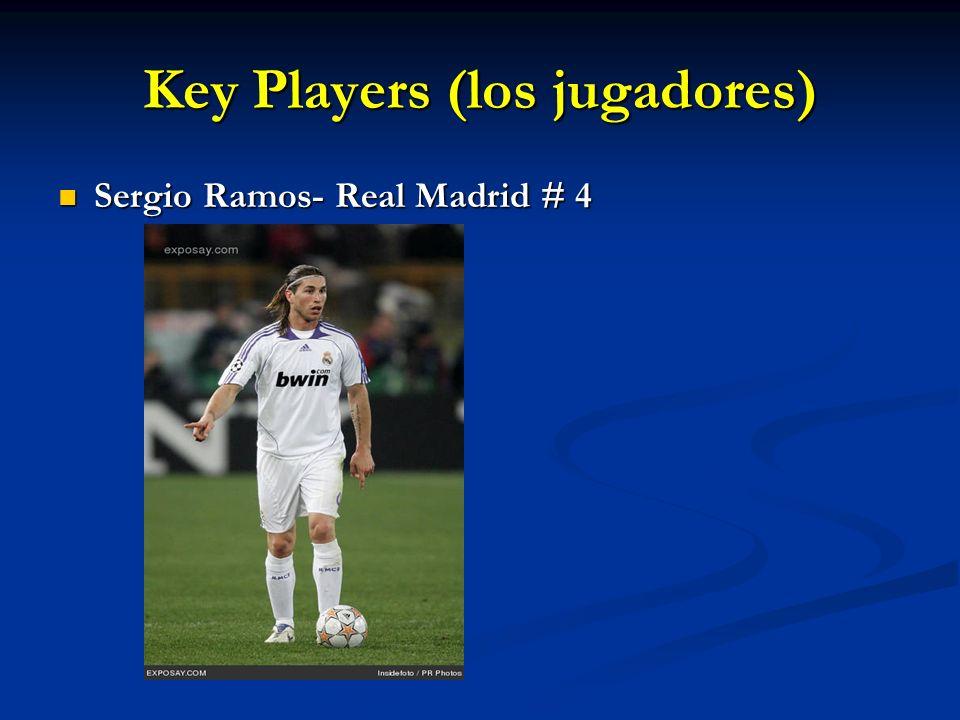 Key Players (los jugadores) Sergio Ramos- Real Madrid # 4 Sergio Ramos- Real Madrid # 4
