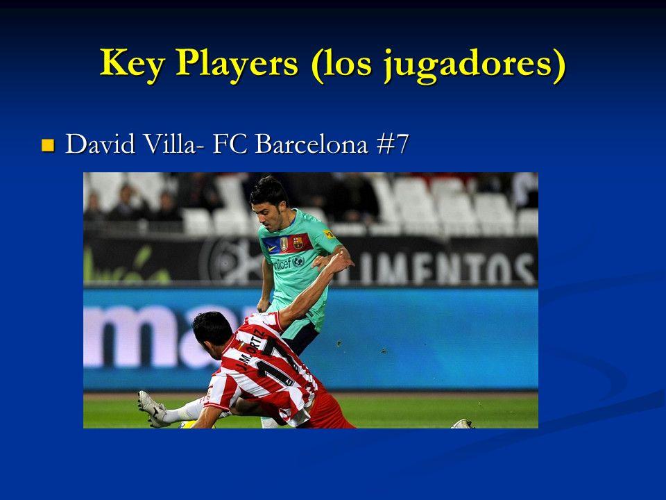 Key Players (los jugadores) David Villa- FC Barcelona #7 David Villa- FC Barcelona #7