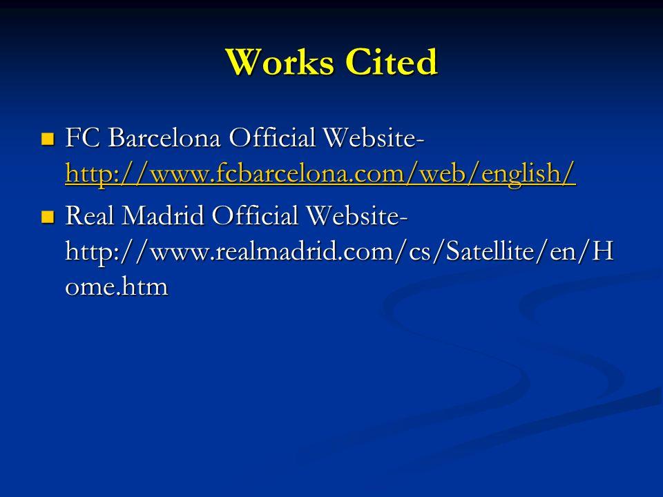 Works Cited FC Barcelona Official Website- http://www.fcbarcelona.com/web/english/ FC Barcelona Official Website- http://www.fcbarcelona.com/web/engli
