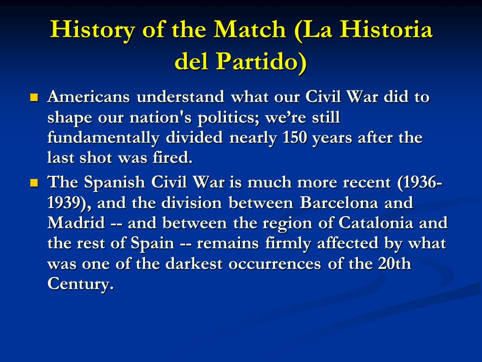 History of the Match (La Historia del Partido) Americans understand what our Civil War did to shape our nation's politics; were still fundamentally di