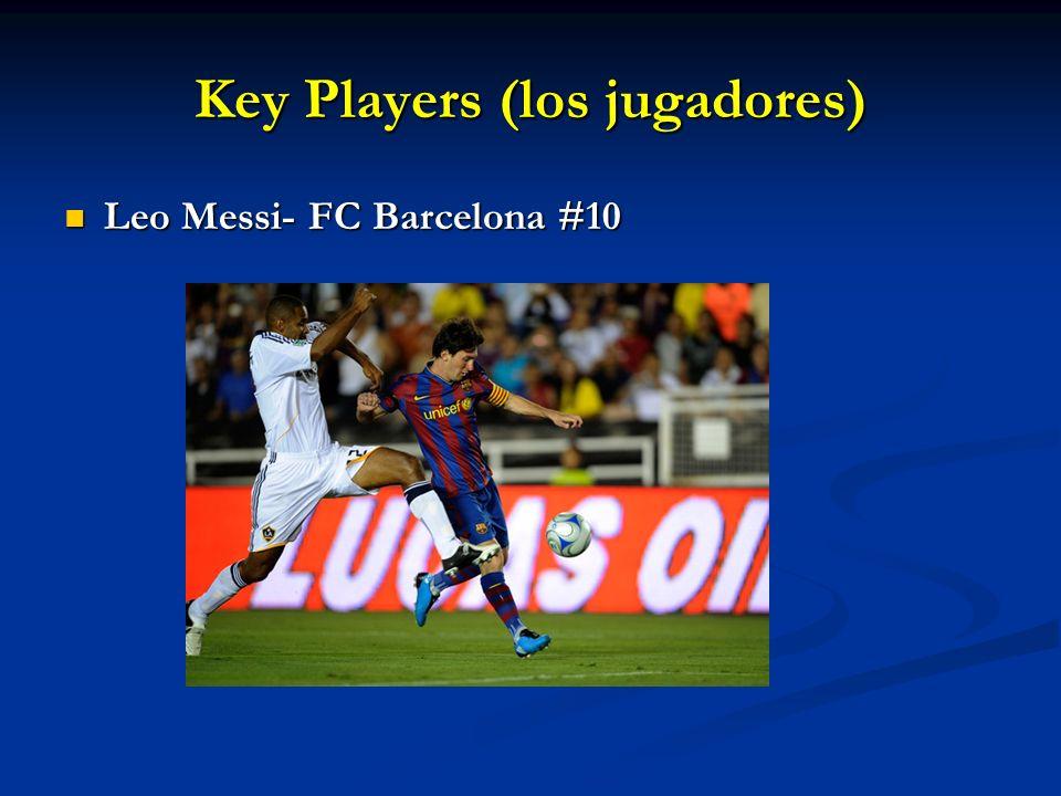Key Players (los jugadores) Leo Messi- FC Barcelona #10 Leo Messi- FC Barcelona #10