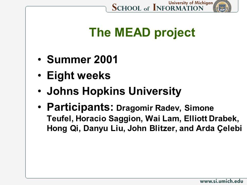 The MEAD project Summer 2001 Eight weeks Johns Hopkins University Participants: Dragomir Radev, Simone Teufel, Horacio Saggion, Wai Lam, Elliott Drabe