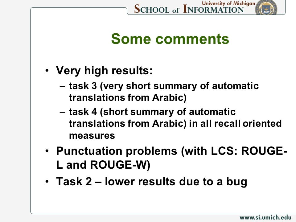 Some comments Very high results: –task 3 (very short summary of automatic translations from Arabic) –task 4 (short summary of automatic translations f