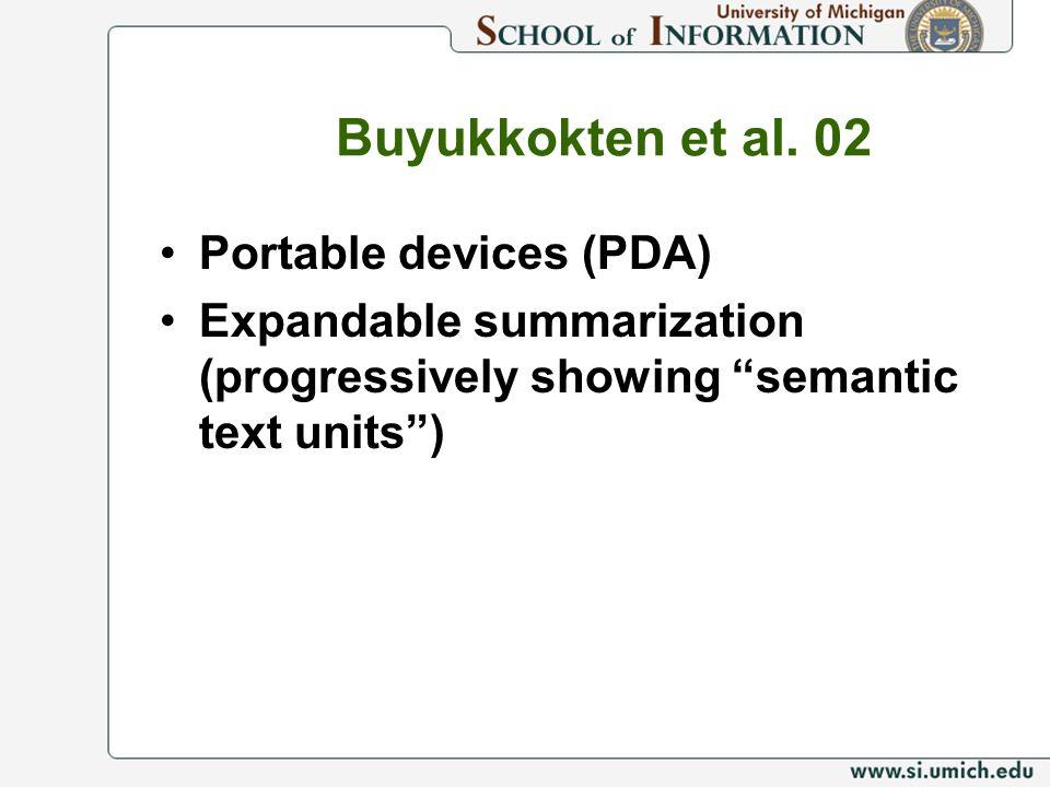 Buyukkokten et al. 02 Portable devices (PDA) Expandable summarization (progressively showing semantic text units)