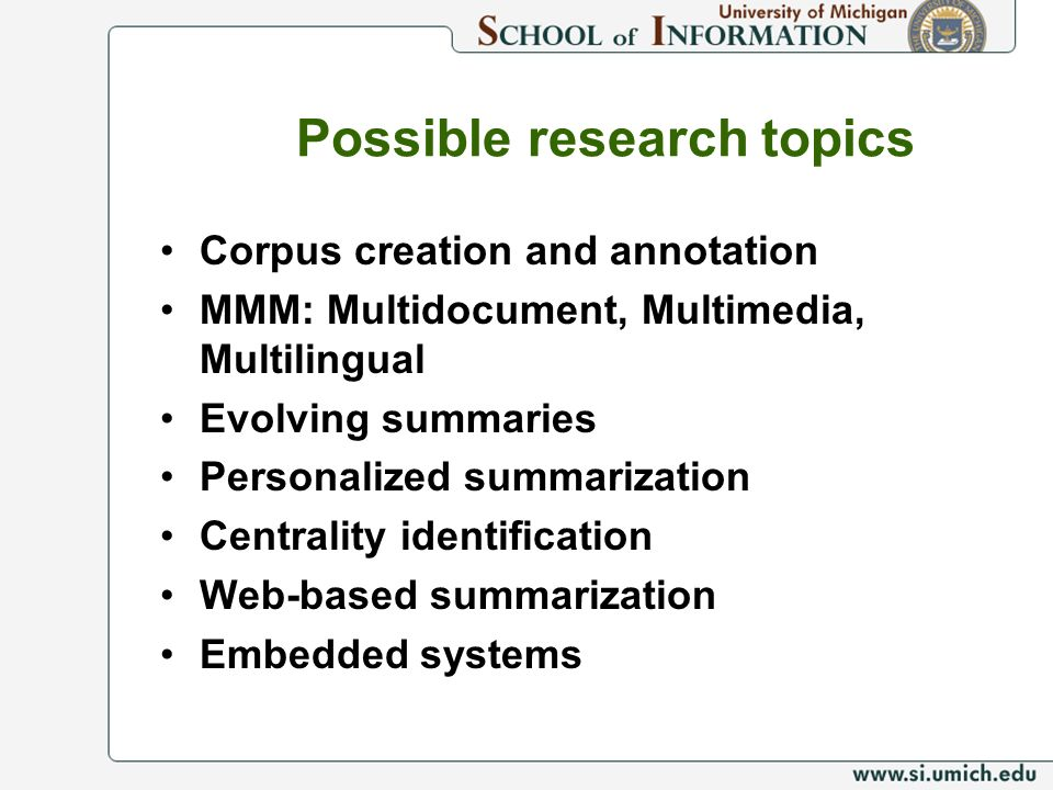 Possible research topics Corpus creation and annotation MMM: Multidocument, Multimedia, Multilingual Evolving summaries Personalized summarization Cen