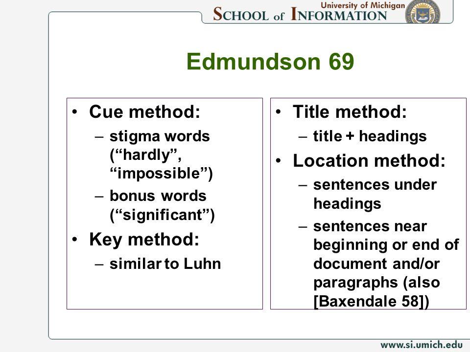 Edmundson 69 Cue method: –stigma words (hardly, impossible) –bonus words (significant) Key method: –similar to Luhn Title method: –title + headings Lo