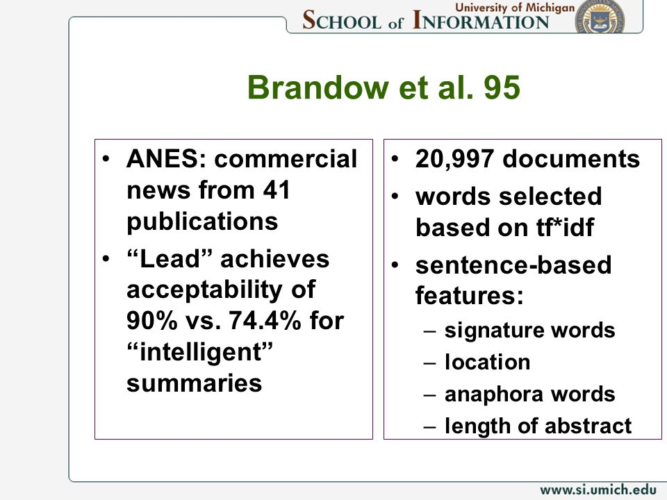 Brandow et al. 95 ANES: commercial news from 41 publications Lead achieves acceptability of 90% vs. 74.4% for intelligent summaries 20,997 documents w