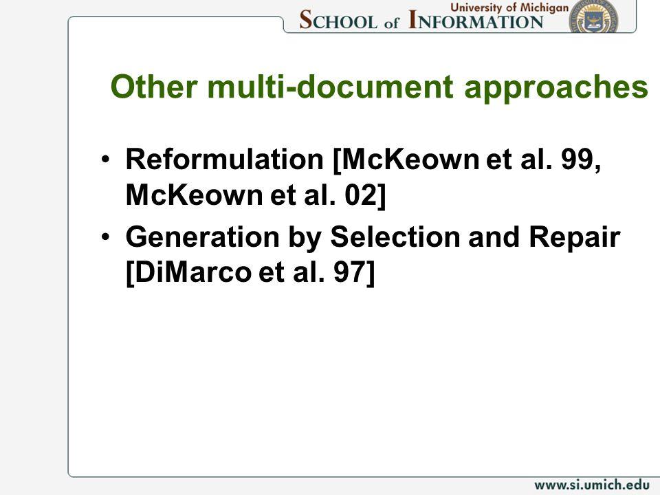 Other multi-document approaches Reformulation [McKeown et al. 99, McKeown et al. 02] Generation by Selection and Repair [DiMarco et al. 97]