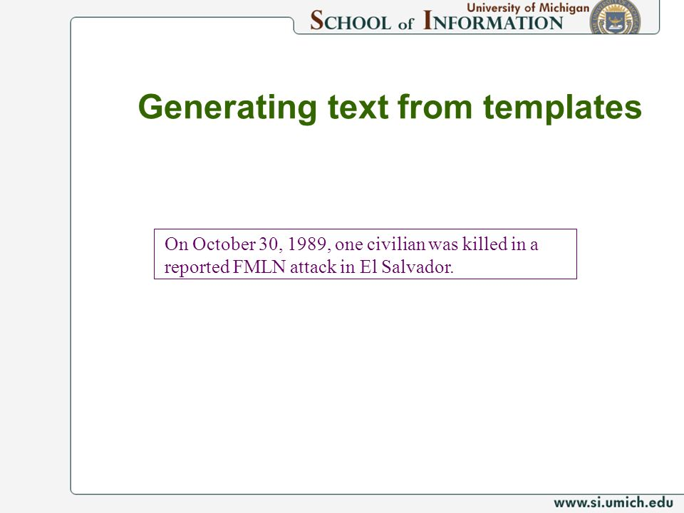 Generating text from templates On October 30, 1989, one civilian was killed in a reported FMLN attack in El Salvador.