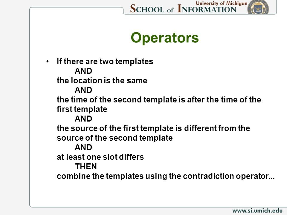 Operators If there are two templates AND the location is the same AND the time of the second template is after the time of the first template AND the