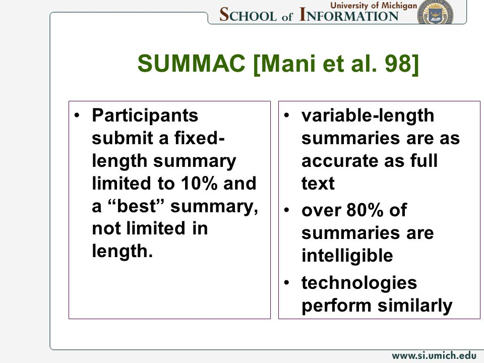 SUMMAC [Mani et al. 98] Participants submit a fixed- length summary limited to 10% and a best summary, not limited in length. variable-length summarie