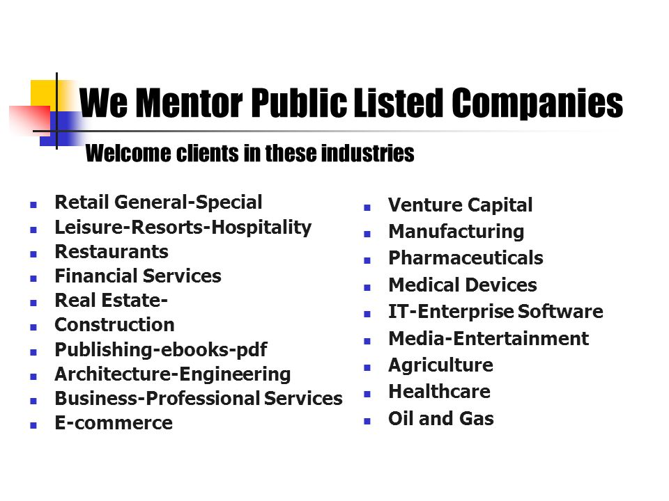 We Mentor Public Listed Companies Welcome clients in these industries Retail General-Special Leisure-Resorts-Hospitality Restaurants Financial Service