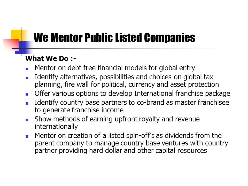 What We Do :- Mentor on debt free financial models for global entry Identify alternatives, possibilities and choices on global tax planning, fire wall