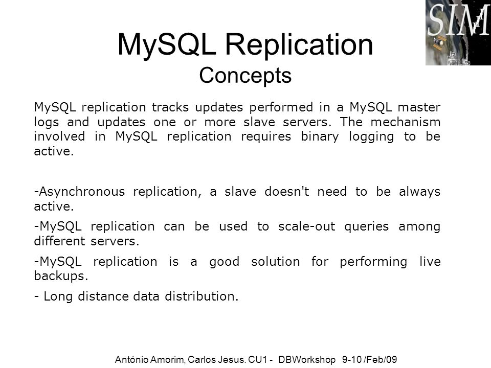 MySQL Replication Concepts MySQL replication tracks updates performed in a MySQL master logs and updates one or more slave servers. The mechanism invo