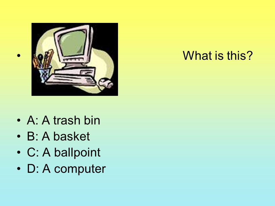 What is this? A: A trash bin B: A basket C: A ballpoint D: A computer