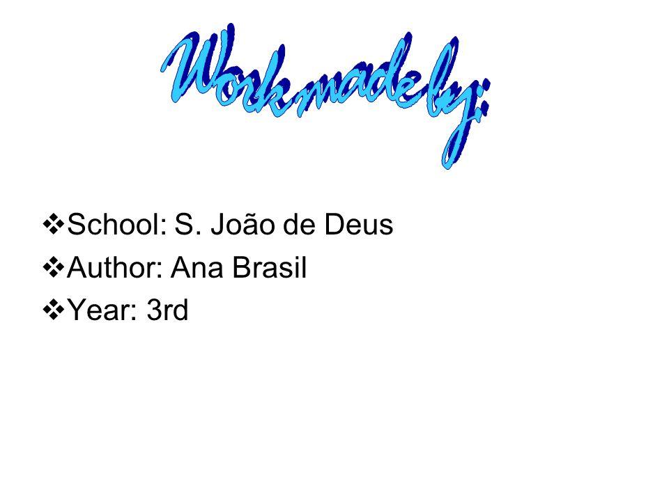 School: S. João de Deus Author: Ana Brasil Year: 3rd
